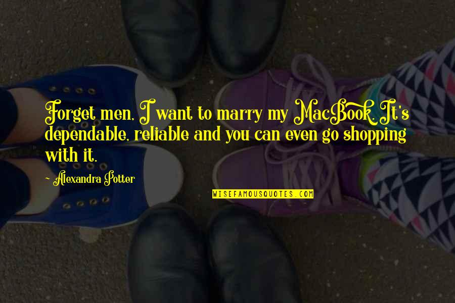 Want To Marry Quotes By Alexandra Potter: Forget men, I want to marry my MacBook.