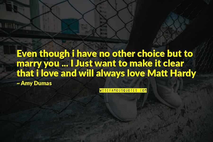 Want To Marry Quotes By Amy Dumas: Even though i have no other choice but