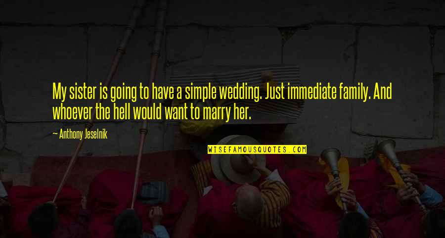 Want To Marry Quotes By Anthony Jeselnik: My sister is going to have a simple