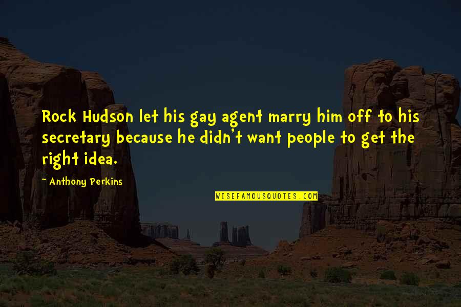 Want To Marry Quotes By Anthony Perkins: Rock Hudson let his gay agent marry him