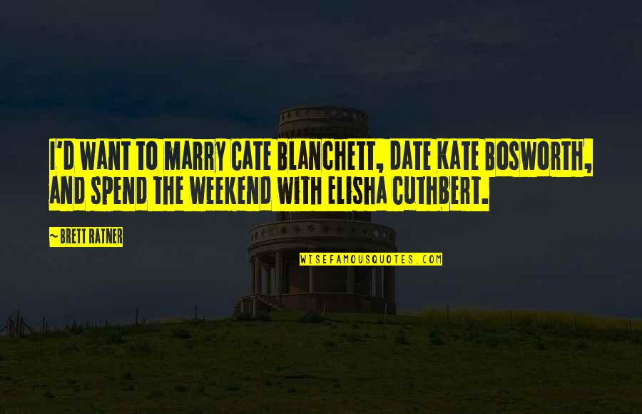 Want To Marry Quotes By Brett Ratner: I'd want to marry Cate Blanchett, date Kate