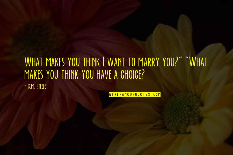 Want To Marry Quotes By C.M. Steele: What makes you think I want to marry