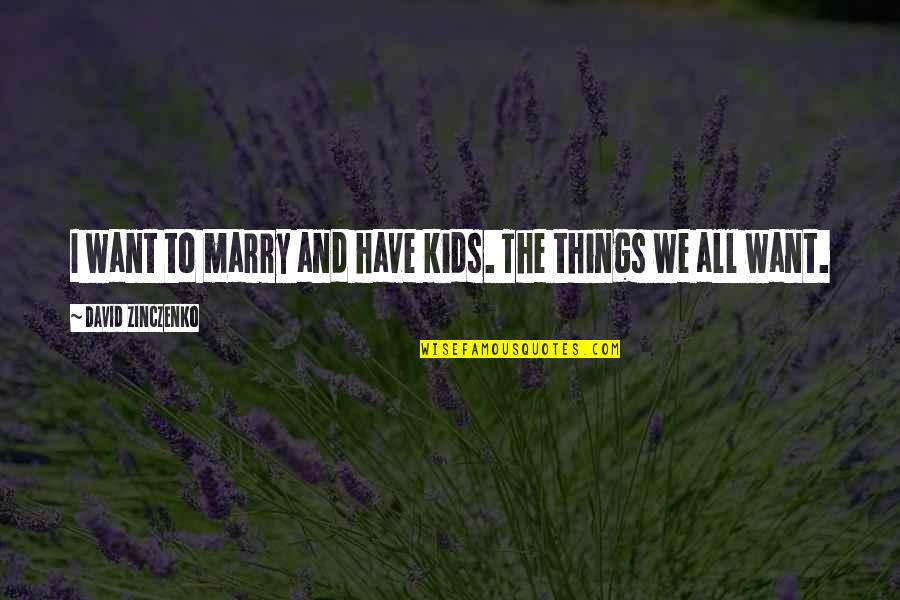 Want To Marry Quotes By David Zinczenko: I want to marry and have kids. The