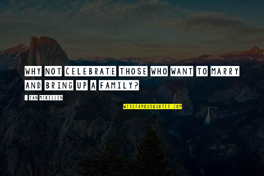 Want To Marry Quotes By Ian McKellen: Why not celebrate those who want to marry
