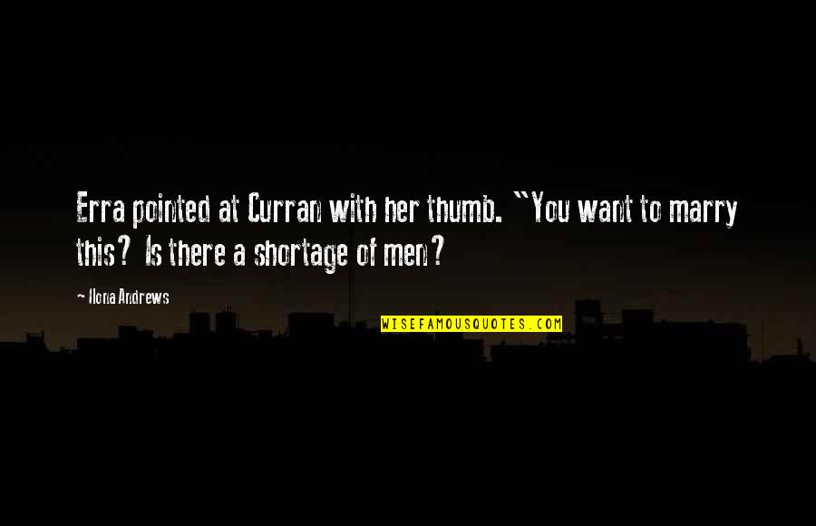 """Want To Marry Quotes By Ilona Andrews: Erra pointed at Curran with her thumb. """"You"""