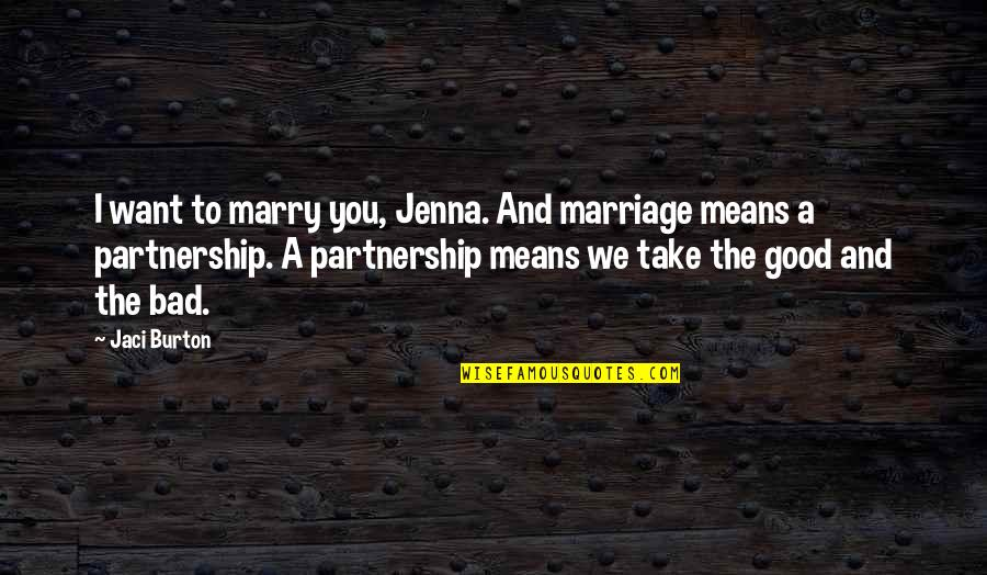 Want To Marry Quotes By Jaci Burton: I want to marry you, Jenna. And marriage