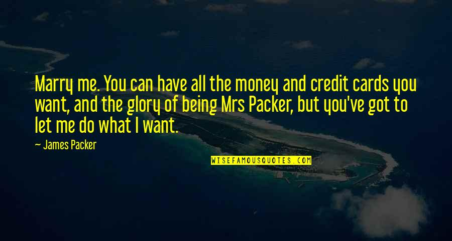 Want To Marry Quotes By James Packer: Marry me. You can have all the money