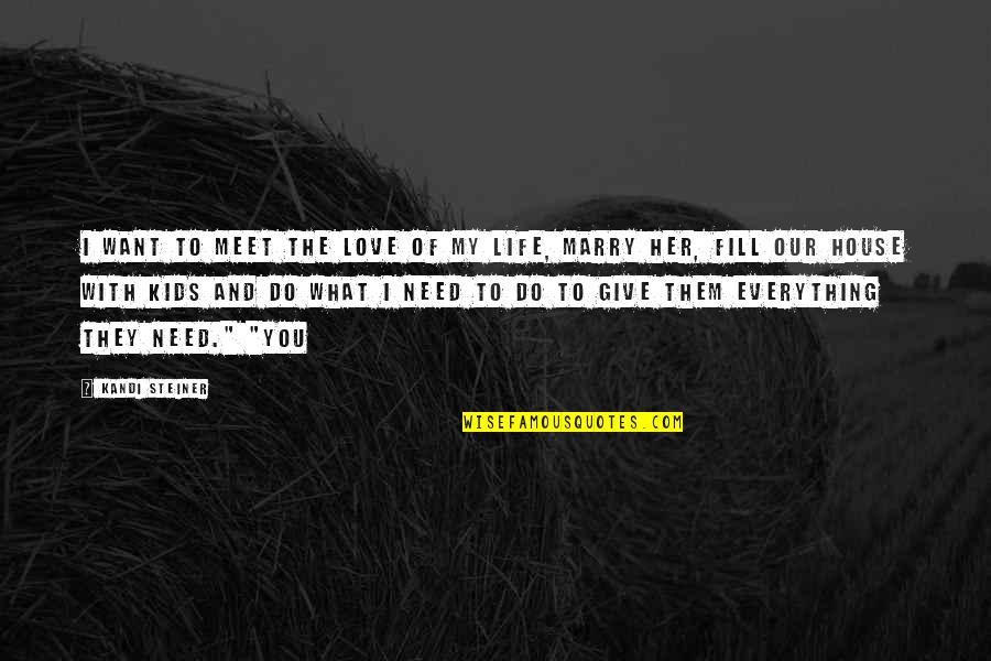 Want To Marry Quotes By Kandi Steiner: I want to meet the love of my