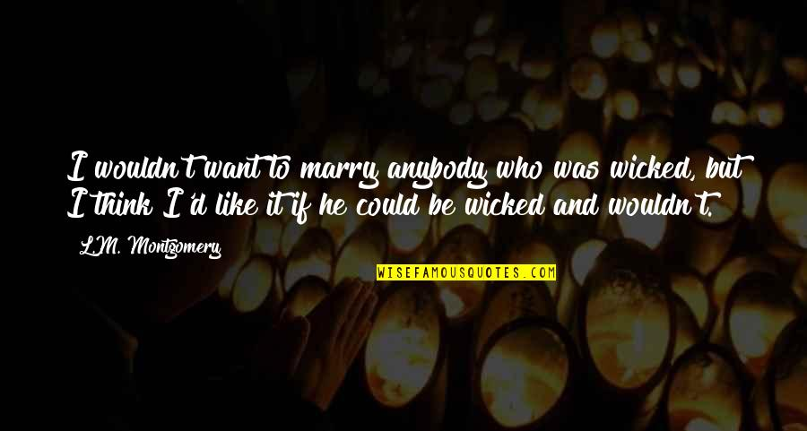 Want To Marry Quotes By L.M. Montgomery: I wouldn't want to marry anybody who was