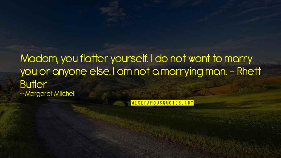 Want To Marry Quotes By Margaret Mitchell: Madam, you flatter yourself. I do not want