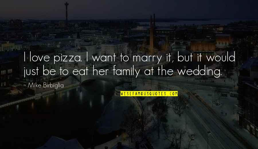 Want To Marry Quotes By Mike Birbiglia: I love pizza. I want to marry it,