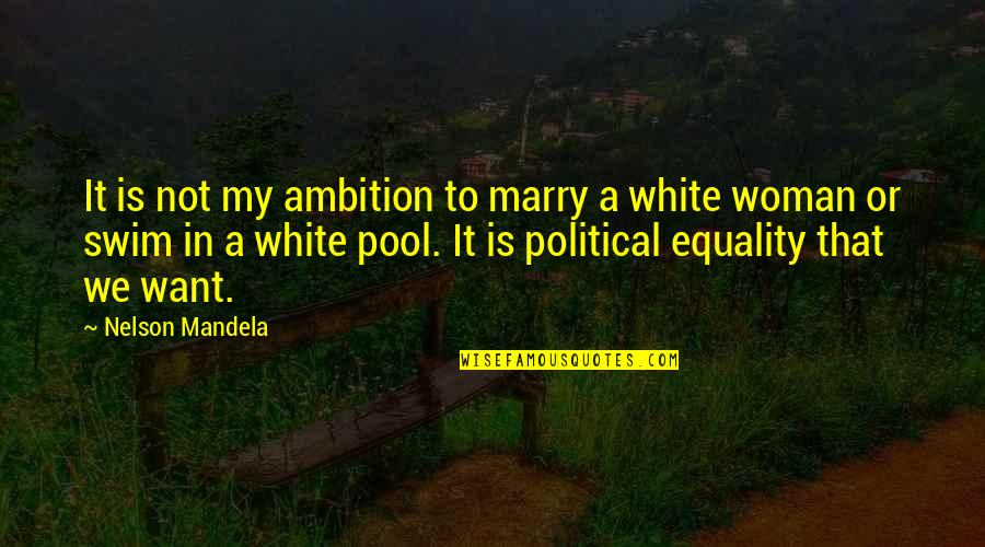 Want To Marry Quotes By Nelson Mandela: It is not my ambition to marry a