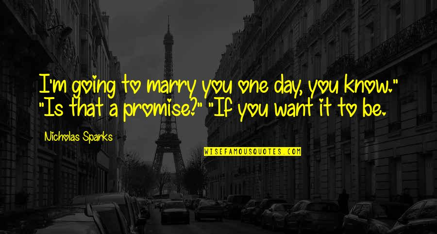 Want To Marry Quotes By Nicholas Sparks: I'm going to marry you one day, you