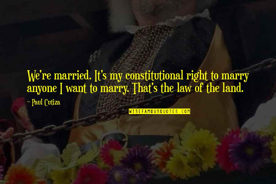 Want To Marry Quotes By Paul Cutiza: We're married. It's my constitutional right to marry