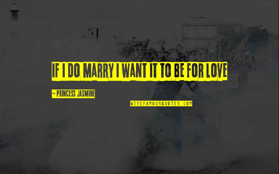 Want To Marry Quotes By Princess Jasmine: If I do marry I want it to