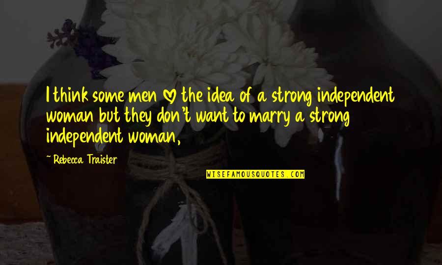 Want To Marry Quotes By Rebecca Traister: I think some men love the idea of