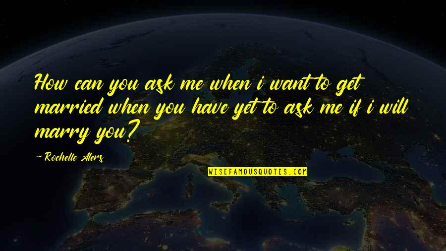 Want To Marry Quotes By Rochelle Alers: How can you ask me when i want