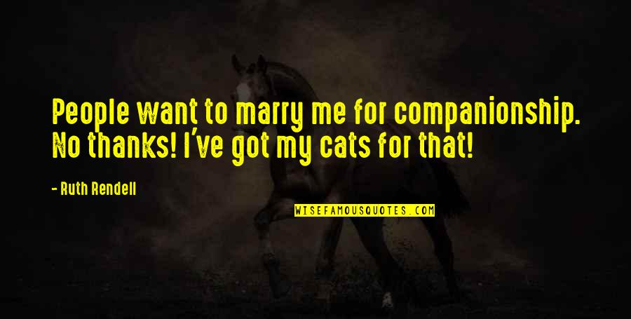 Want To Marry Quotes By Ruth Rendell: People want to marry me for companionship. No