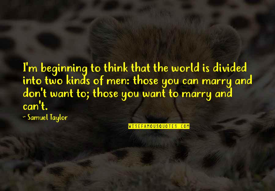 Want To Marry Quotes By Samuel Taylor: I'm beginning to think that the world is