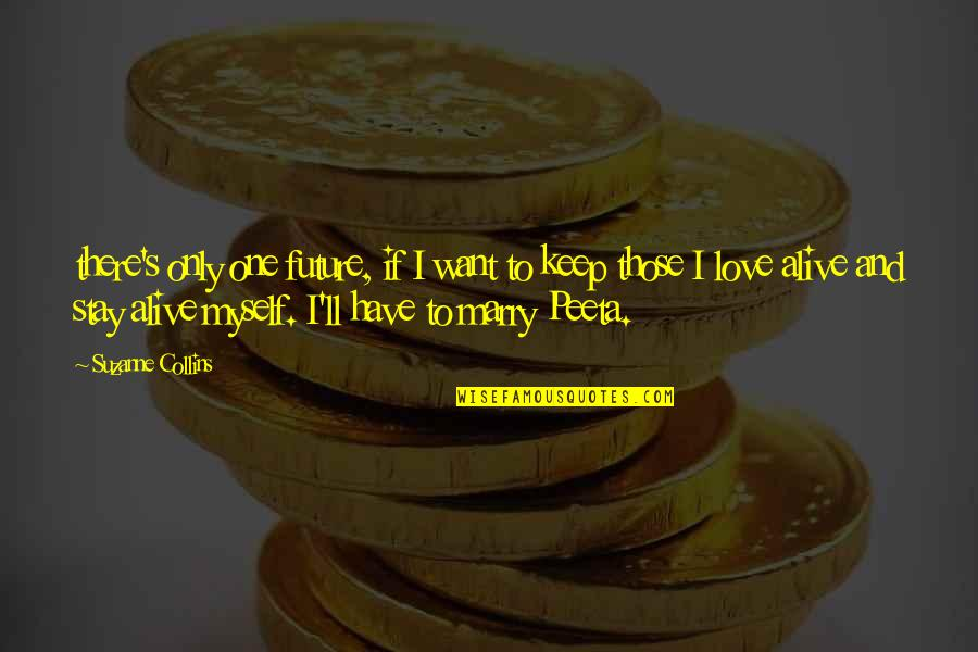 Want To Marry Quotes By Suzanne Collins: there's only one future, if I want to
