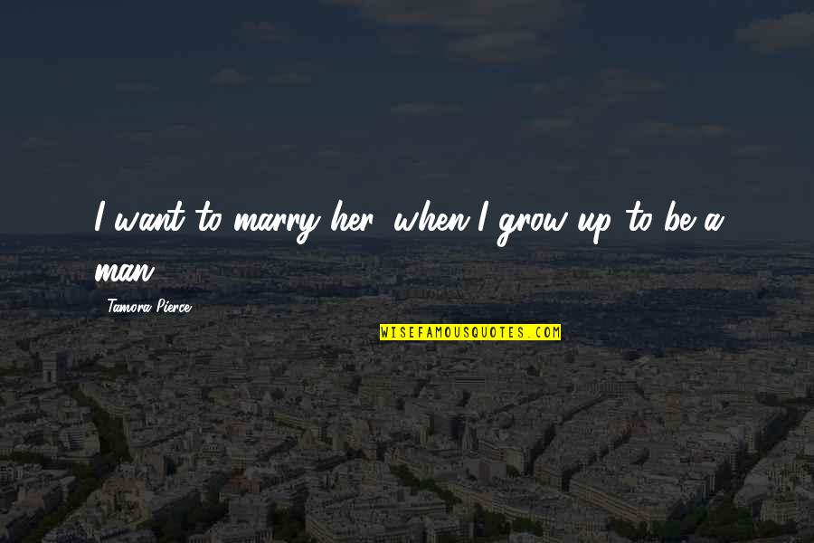 Want To Marry Quotes By Tamora Pierce: I want to marry her, when I grow