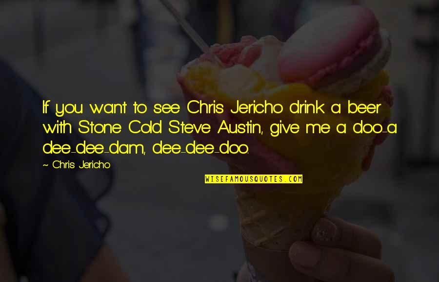 Want To See You Quotes By Chris Jericho: If you want to see Chris Jericho drink