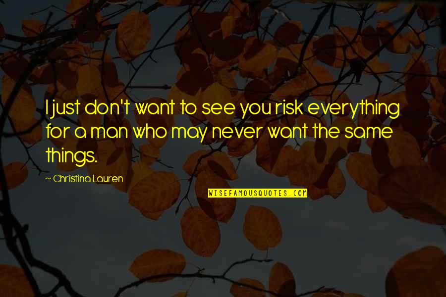Want To See You Quotes By Christina Lauren: I just don't want to see you risk