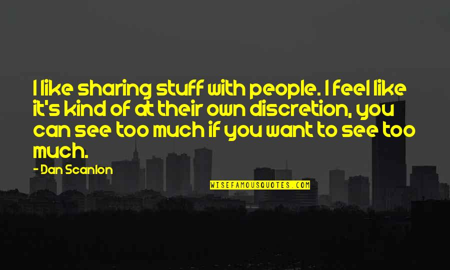 Want To See You Quotes By Dan Scanlon: I like sharing stuff with people. I feel