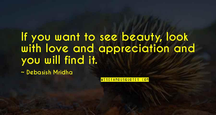 Want To See You Quotes By Debasish Mridha: If you want to see beauty, look with