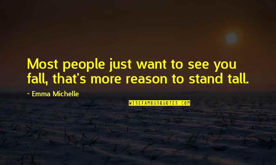 Want To See You Quotes By Emma Michelle: Most people just want to see you fall,