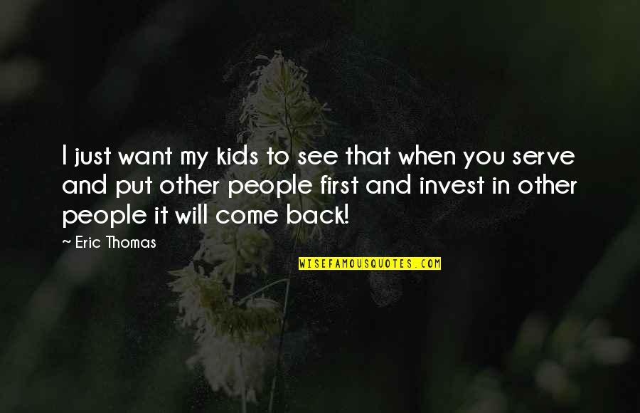 Want To See You Quotes By Eric Thomas: I just want my kids to see that