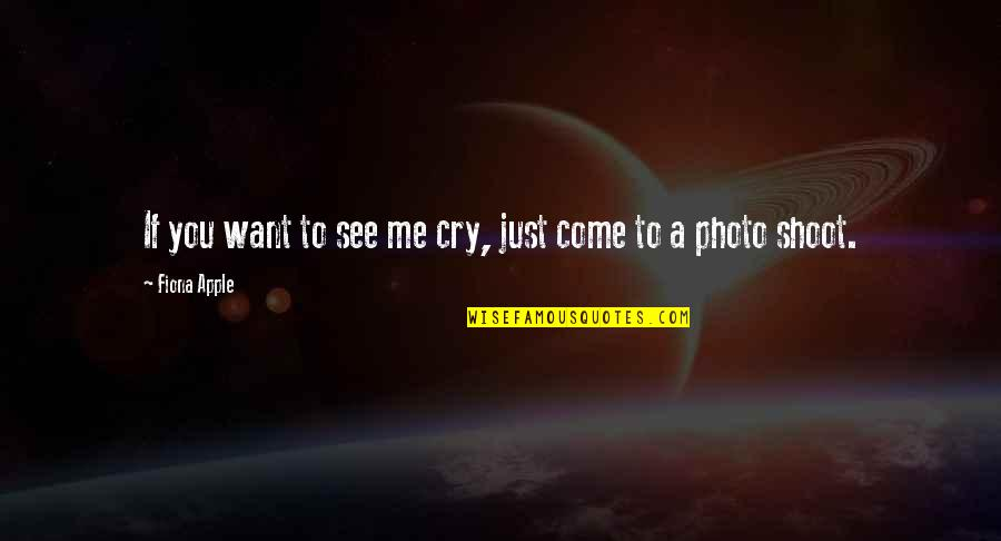 Want To See You Quotes By Fiona Apple: If you want to see me cry, just