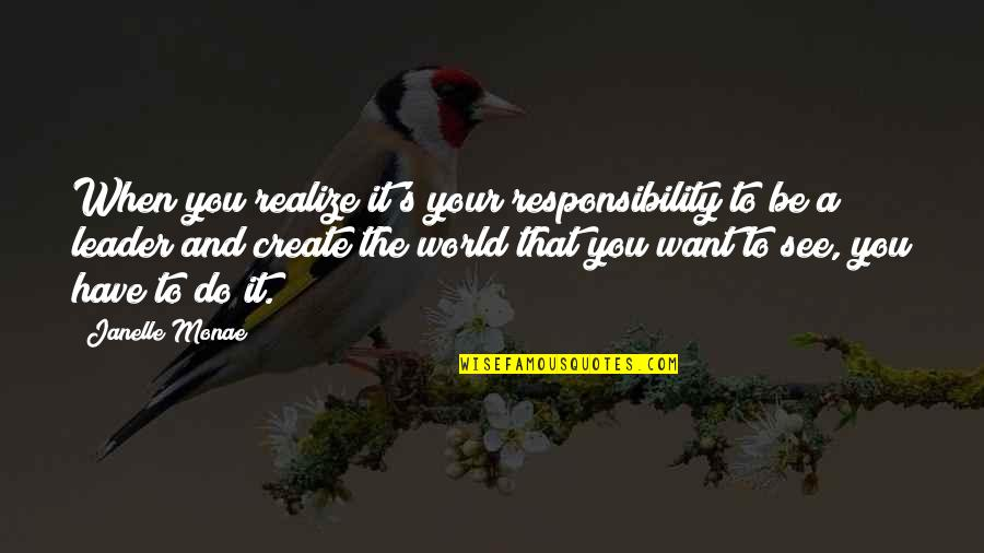 Want To See You Quotes By Janelle Monae: When you realize it's your responsibility to be