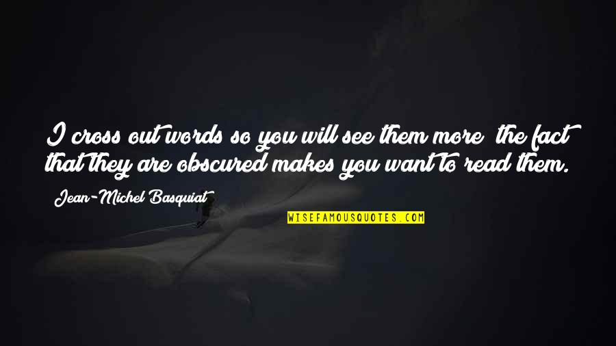 Want To See You Quotes By Jean-Michel Basquiat: I cross out words so you will see