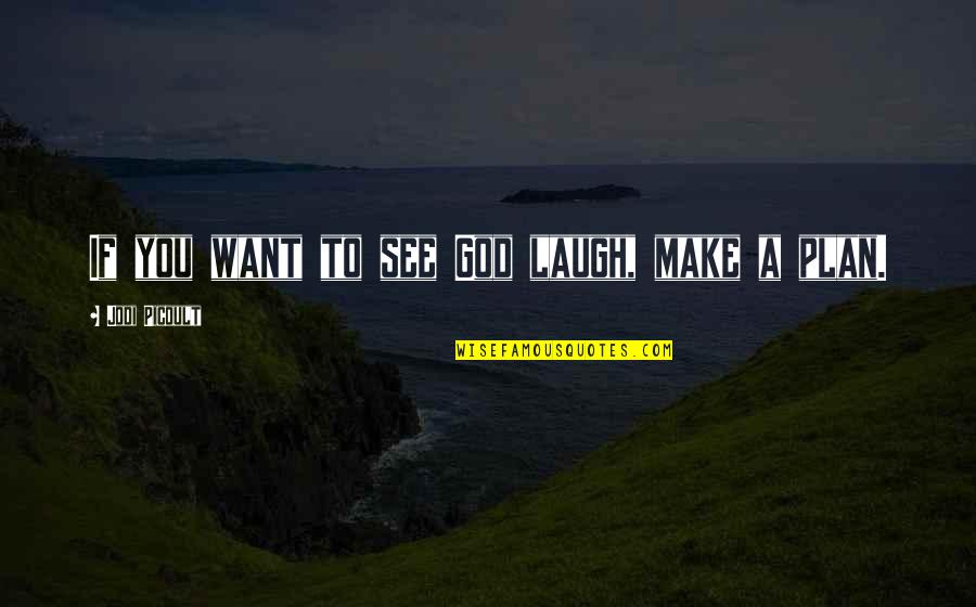 Want To See You Quotes By Jodi Picoult: If you want to see God laugh, make