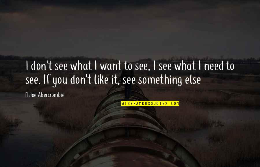 Want To See You Quotes By Joe Abercrombie: I don't see what I want to see,