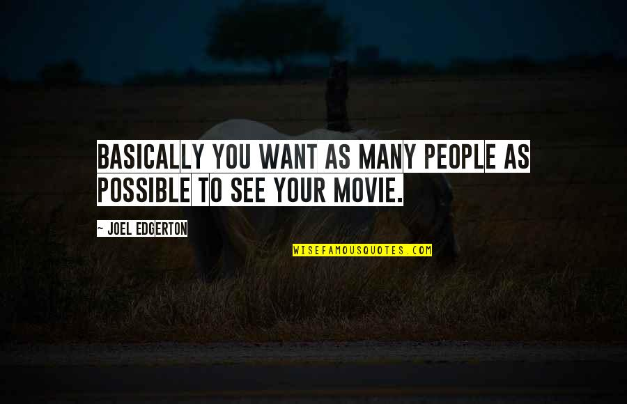 Want To See You Quotes By Joel Edgerton: Basically you want as many people as possible
