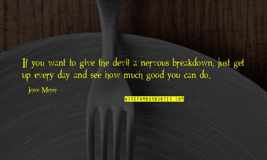 Want To See You Quotes By Joyce Meyer: If you want to give the devil a