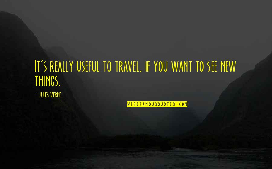Want To See You Quotes By Jules Verne: It's really useful to travel, if you want