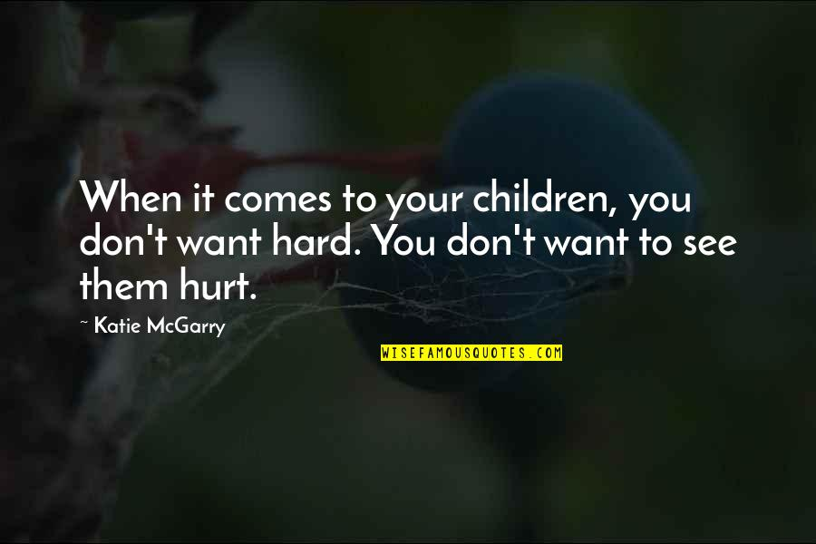 Want To See You Quotes By Katie McGarry: When it comes to your children, you don't