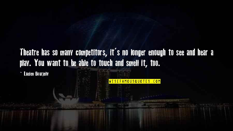 Want To See You Quotes By Lucien Bourjeily: Theatre has so many competitors, it's no longer