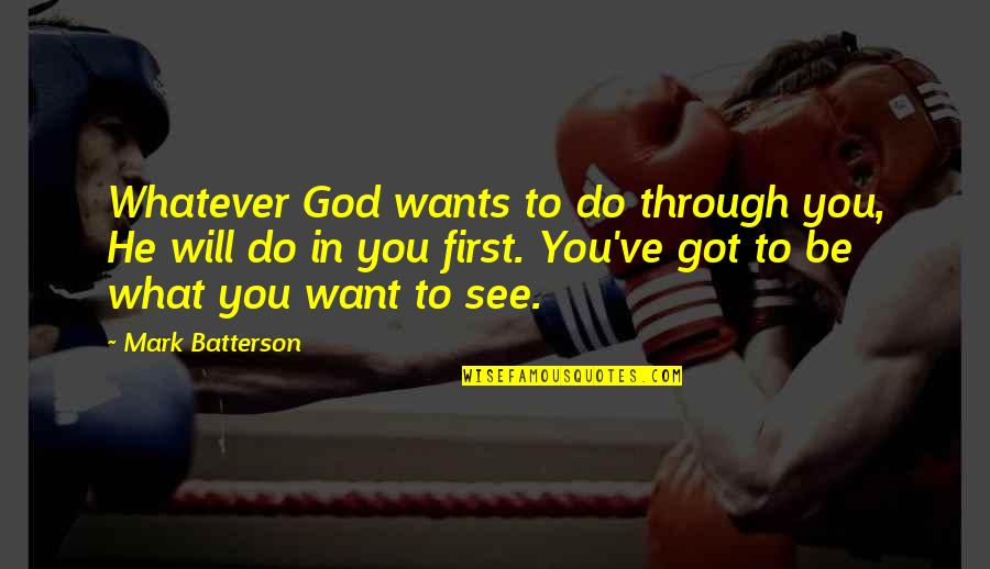 Want To See You Quotes By Mark Batterson: Whatever God wants to do through you, He