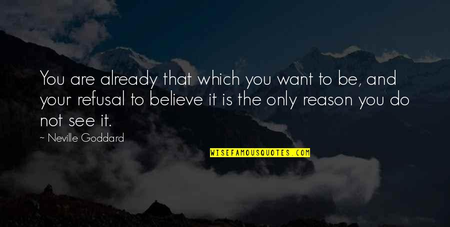 Want To See You Quotes By Neville Goddard: You are already that which you want to