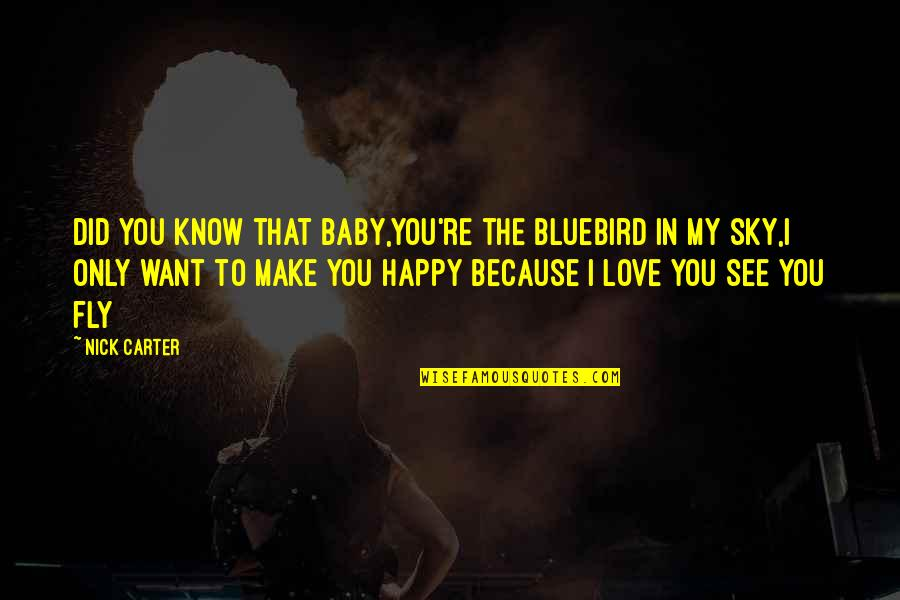 Want To See You Quotes By Nick Carter: Did you know that baby,You're the bluebird in