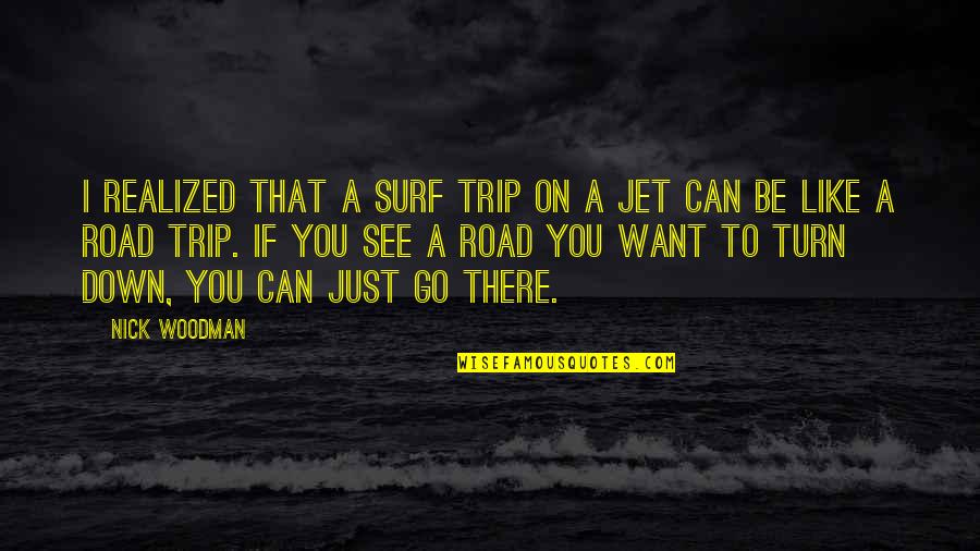 Want To See You Quotes By Nick Woodman: I realized that a surf trip on a