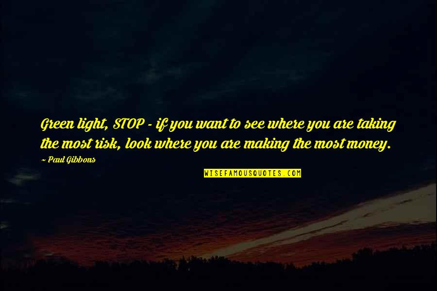 Want To See You Quotes By Paul Gibbons: Green light, STOP - if you want to