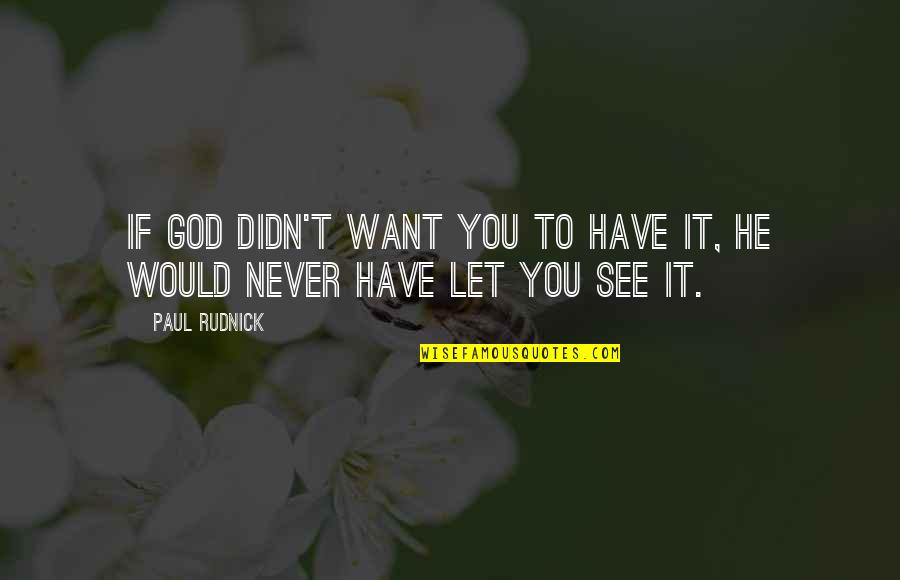 Want To See You Quotes By Paul Rudnick: If God didn't want you to have it,
