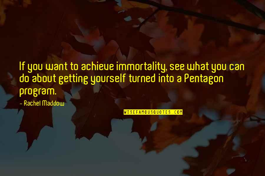 Want To See You Quotes By Rachel Maddow: If you want to achieve immortality, see what