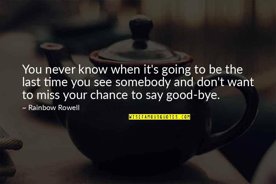 Want To See You Quotes By Rainbow Rowell: You never know when it's going to be