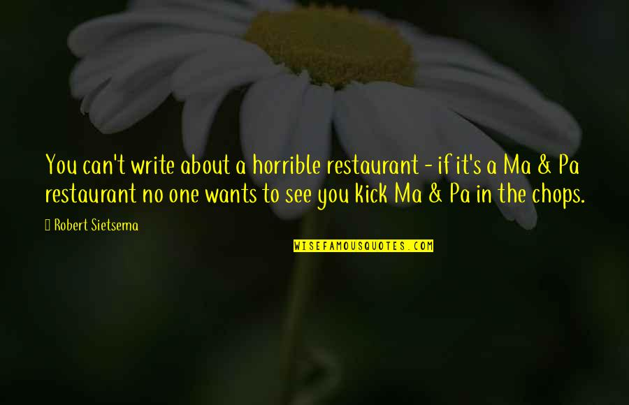 Want To See You Quotes By Robert Sietsema: You can't write about a horrible restaurant -